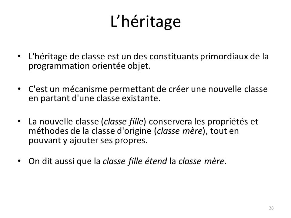 L'héritage L héritage de classe est un des constituants primordiaux de la programmation orientée objet.