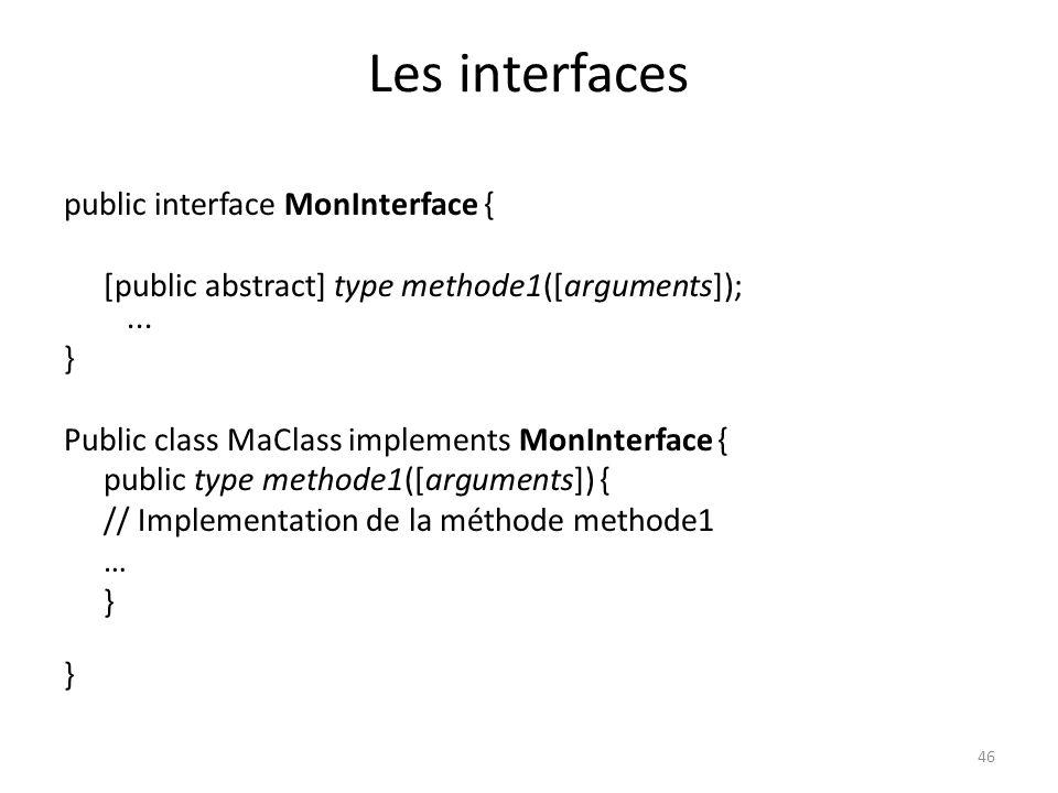 Les interfaces public interface MonInterface {