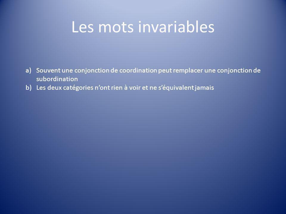 Les mots invariables Souvent une conjonction de coordination peut remplacer une conjonction de subordination.