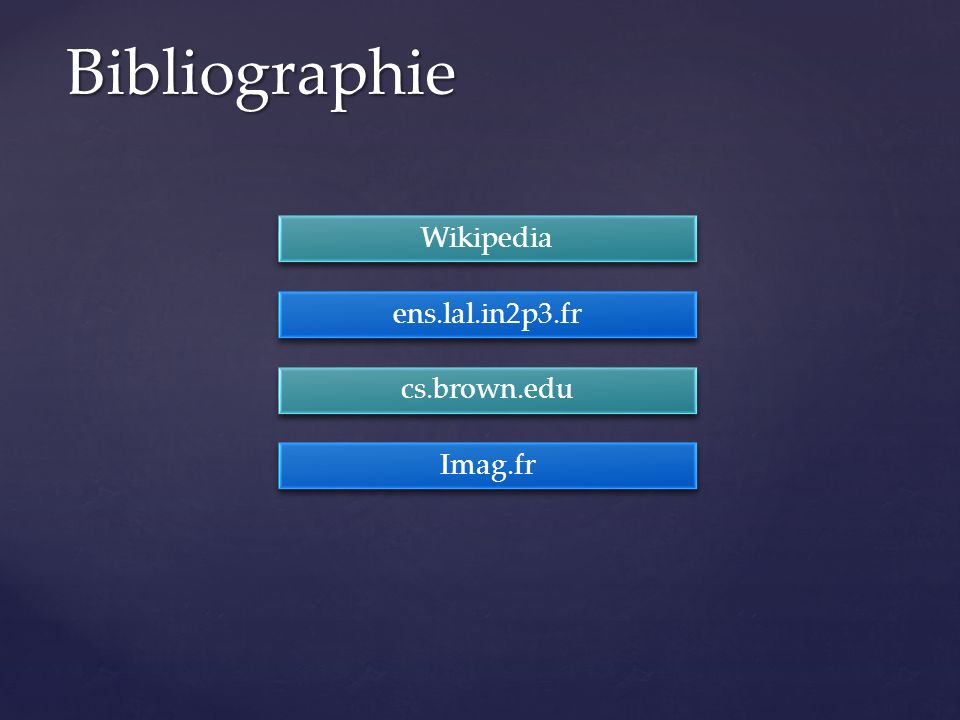 Bibliographie Wikipedia ens.lal.in2p3.fr cs.brown.edu Imag.fr