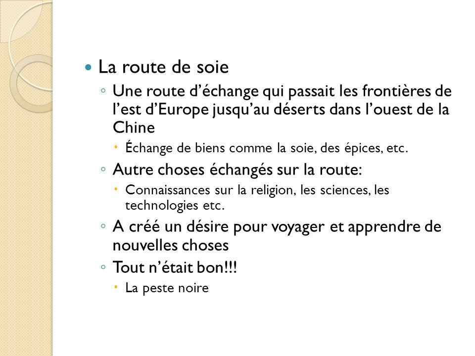 La route de soie Une route d'échange qui passait les frontières de l'est d'Europe jusqu'au déserts dans l'ouest de la Chine.