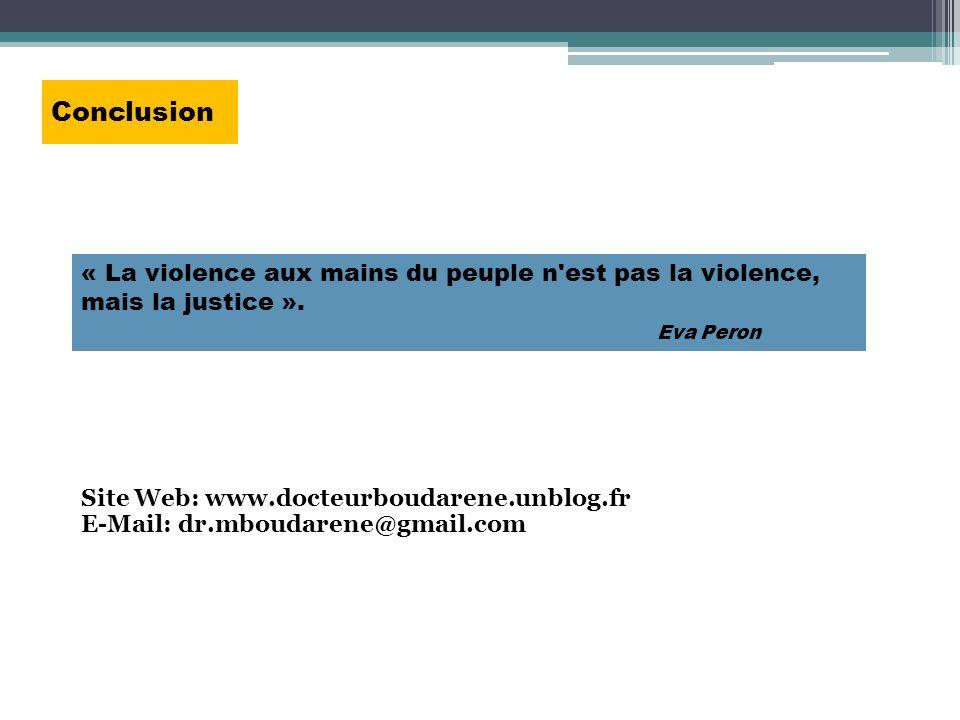 Conclusion « La violence aux mains du peuple n est pas la violence, mais la justice ». Eva Peron. Site Web: www.docteurboudarene.unblog.fr.