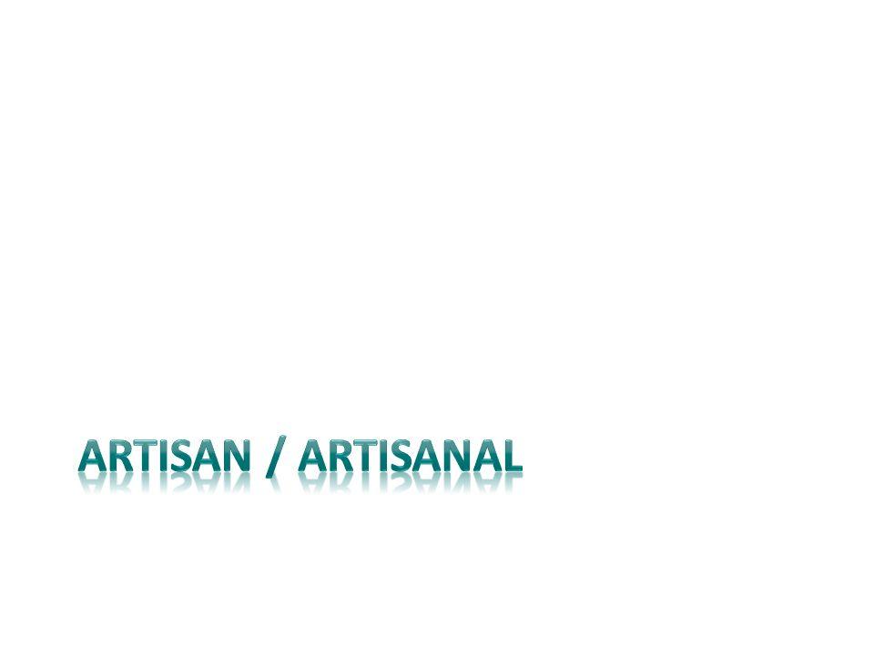 ARTISAN / ARTISANAL