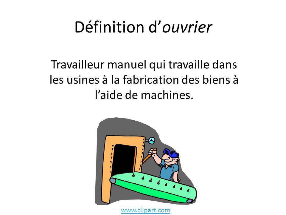 Définition d'ouvrier Travailleur manuel qui travaille dans les usines à la fabrication des biens à l'aide de machines.