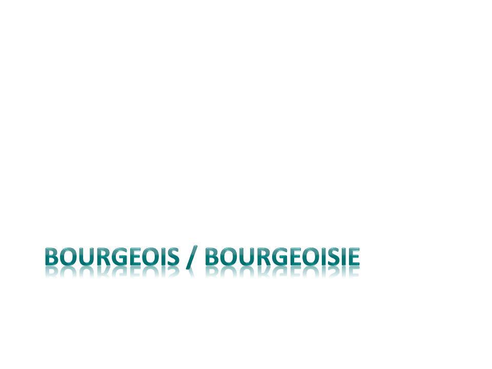 BOURGEOIS / BOURGEOISIE