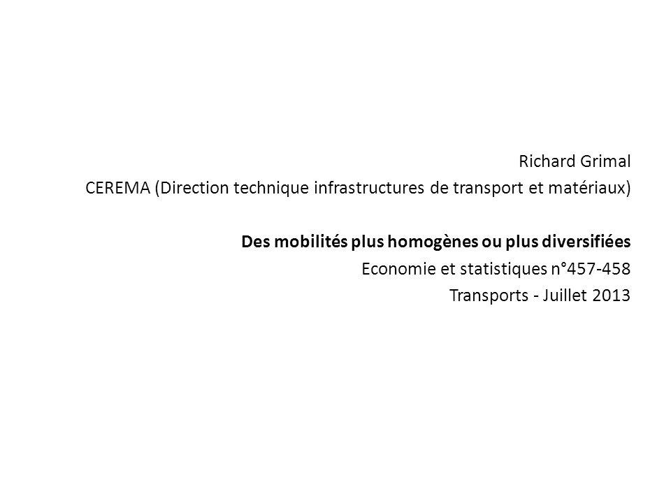 Richard Grimal CEREMA (Direction technique infrastructures de transport et matériaux) Des mobilités plus homogènes ou plus diversifiées Economie et statistiques n°457-458 Transports - Juillet 2013