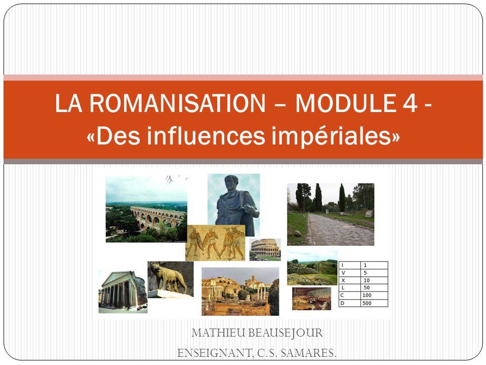 LA ROMANISATION – MODULE 4 - «Des influences impériales»
