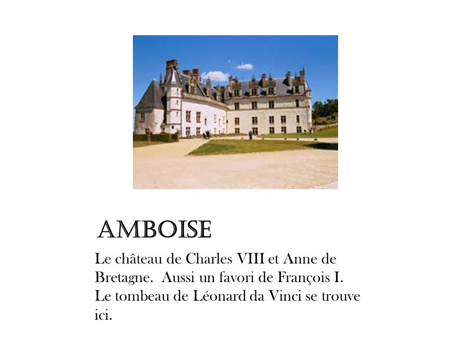 Amboise Le château de Charles VIII et Anne de Bretagne.