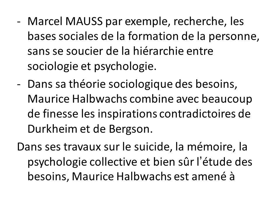 Marcel MAUSS par exemple, recherche, les bases sociales de la formation de la personne, sans se soucier de la hiérarchie entre sociologie et psychologie.