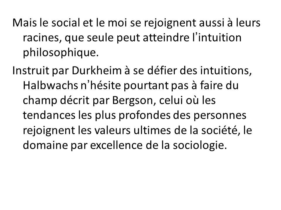 Mais le social et le moi se rejoignent aussi à leurs racines, que seule peut atteindre l'intuition philosophique.