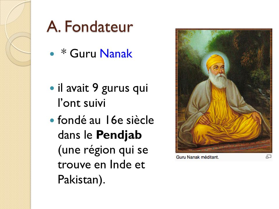A. Fondateur * Guru Nanak il avait 9 gurus qui l'ont suivi