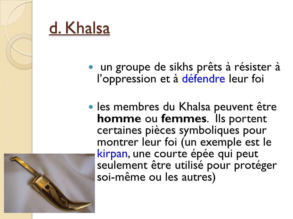 d. Khalsa un groupe de sikhs prêts à résister à l'oppression et à défendre leur foi.
