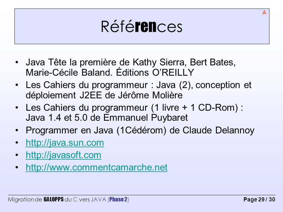 Références A. Java Tête la première de Kathy Sierra, Bert Bates, Marie-Cécile Baland. Éditions O'REILLY.