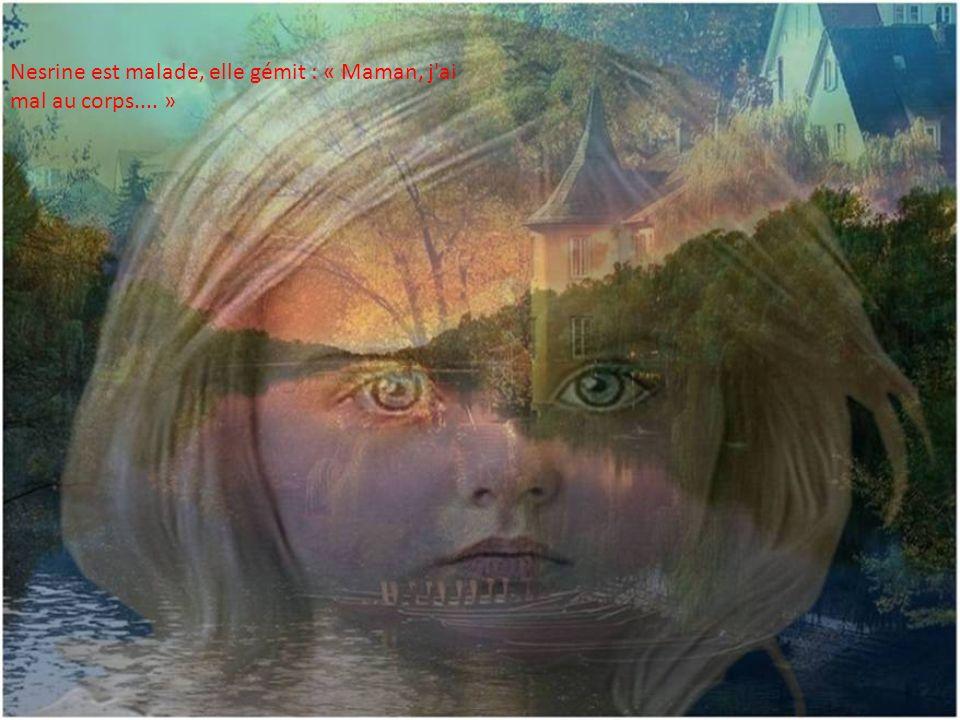 Nesrine est malade, elle gémit : « Maman, j ai mal au corps.... »
