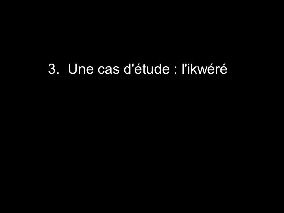 3. Une cas d étude : l ikwéré