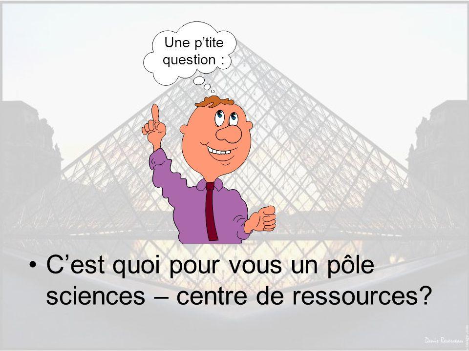 C'est quoi pour vous un pôle sciences – centre de ressources