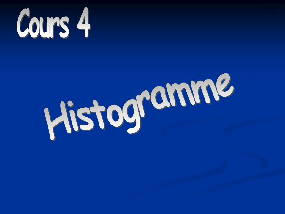 Histogramme Cours 4 Histogramme