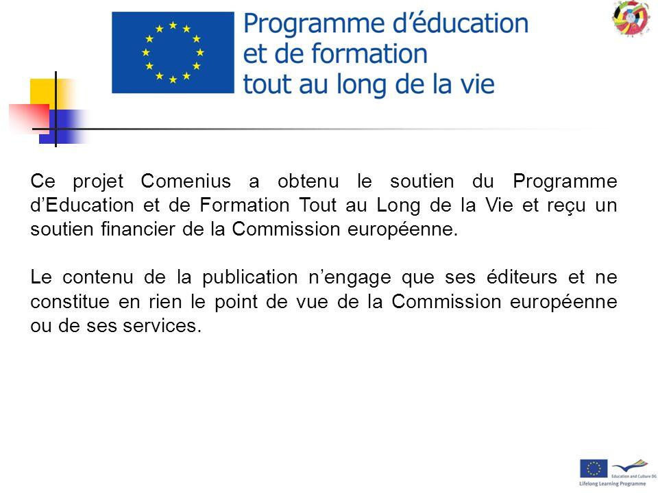 Ce projet Comenius a obtenu le soutien du Programme d'Education et de Formation Tout au Long de la Vie et reçu un soutien financier de la Commission européenne.