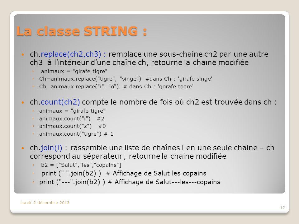 La classe STRING : ch.replace(ch2,ch3) : remplace une sous-chaine ch2 par une autre ch3 à l'intérieur d'une chaîne ch, retourne la chaine modifiée.