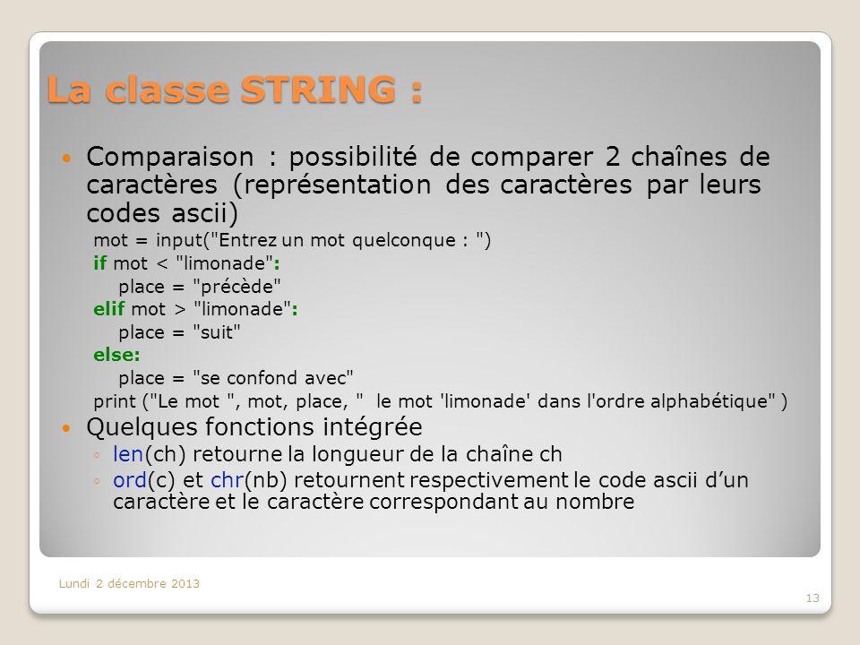 La classe STRING : Comparaison : possibilité de comparer 2 chaînes de caractères (représentation des caractères par leurs codes ascii)