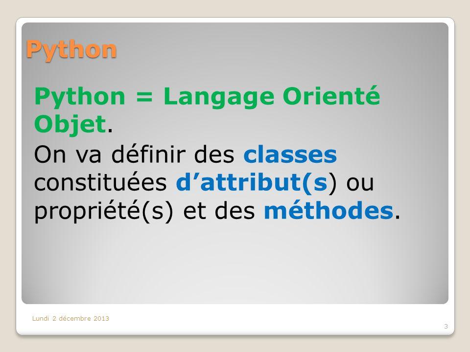 Python Python = Langage Orienté Objet. On va définir des classes constituées d'attribut(s) ou propriété(s) et des méthodes.