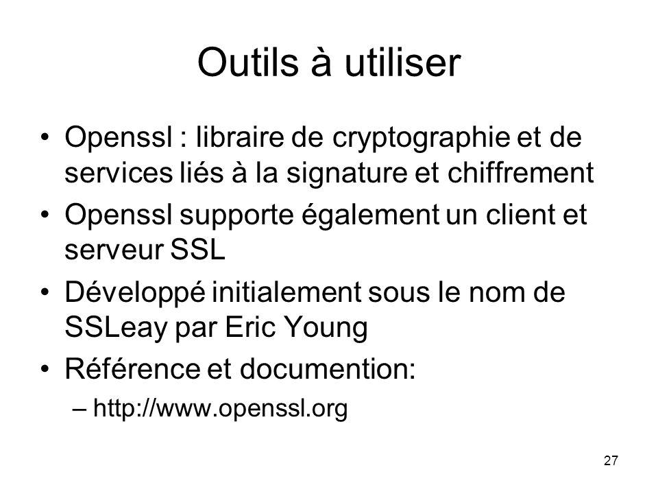 Outils à utiliser Openssl : libraire de cryptographie et de services liés à la signature et chiffrement.