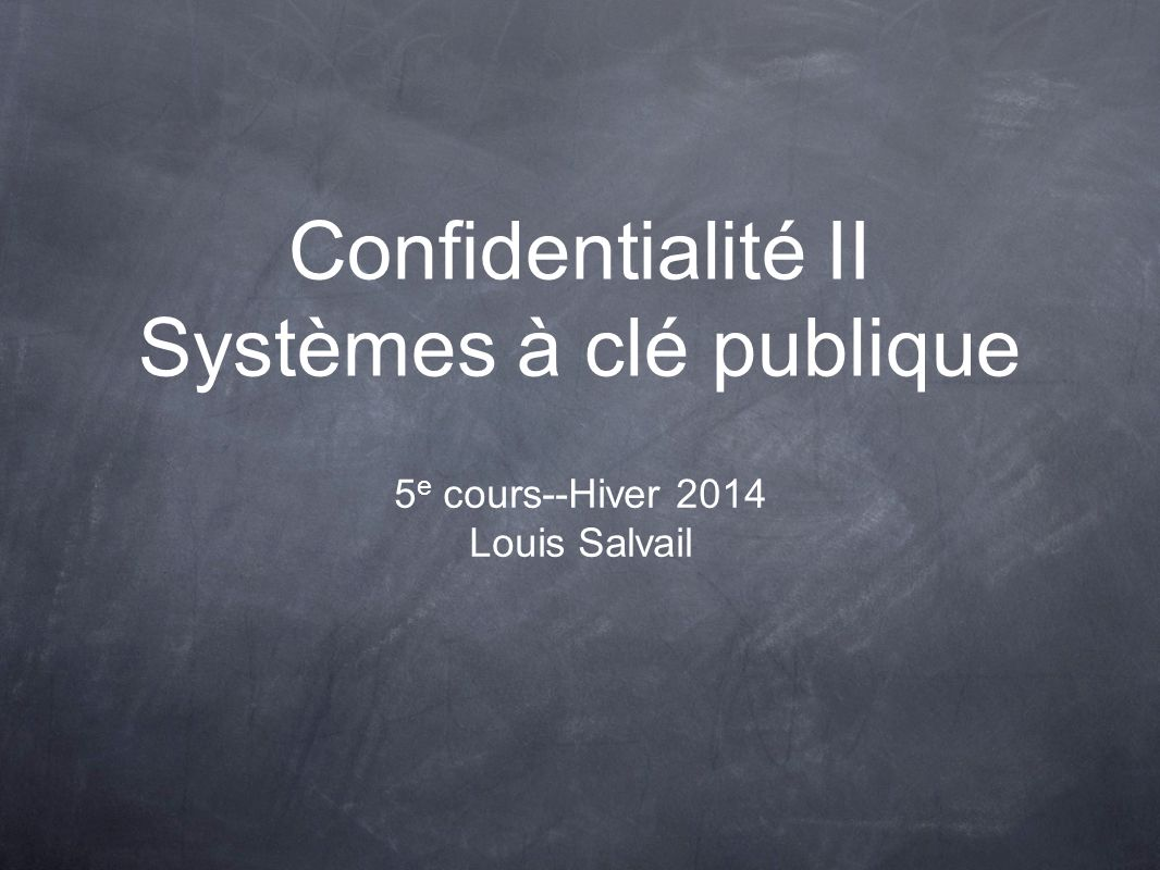 Confidentialité II Systèmes à clé publique