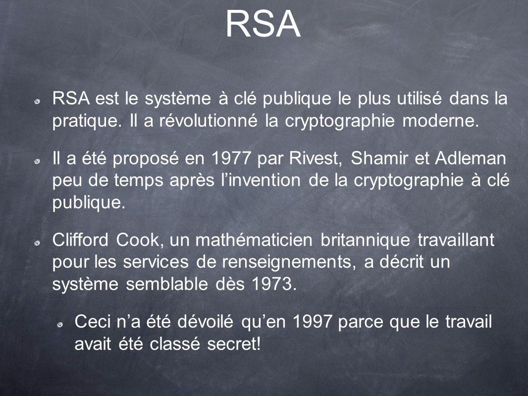 RSA RSA est le système à clé publique le plus utilisé dans la pratique. Il a révolutionné la cryptographie moderne.