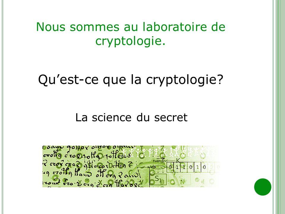Nous sommes au laboratoire de cryptologie.