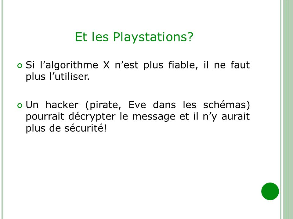 Et les Playstations Si l'algorithme X n'est plus fiable, il ne faut plus l'utiliser.