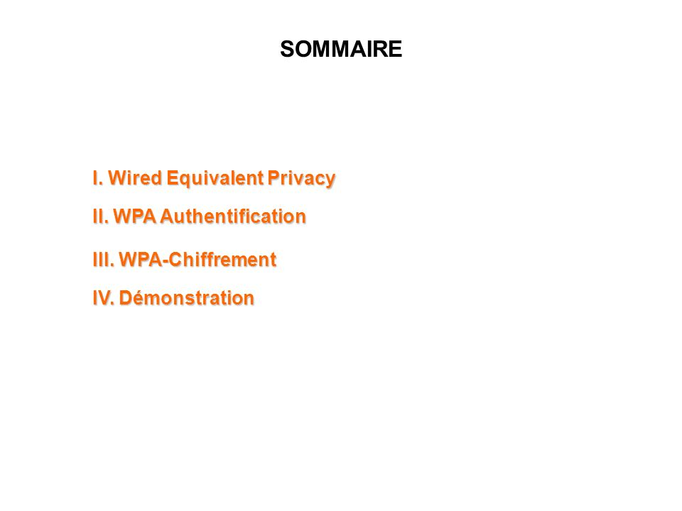 SOMMAIRE I. Wired Equivalent Privacy II. WPA Authentification