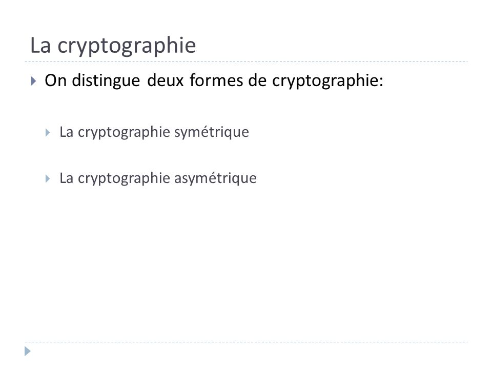 La cryptographie On distingue deux formes de cryptographie: