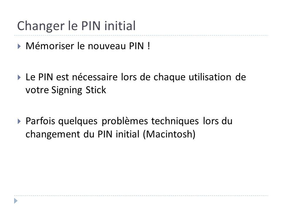 Changer le PIN initial Mémoriser le nouveau PIN !