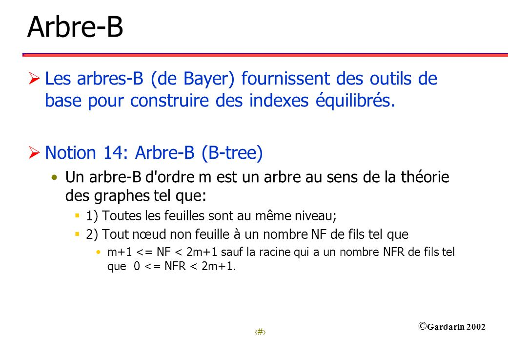 Arbre-B Les arbres-B (de Bayer) fournissent des outils de base pour construire des indexes équilibrés.