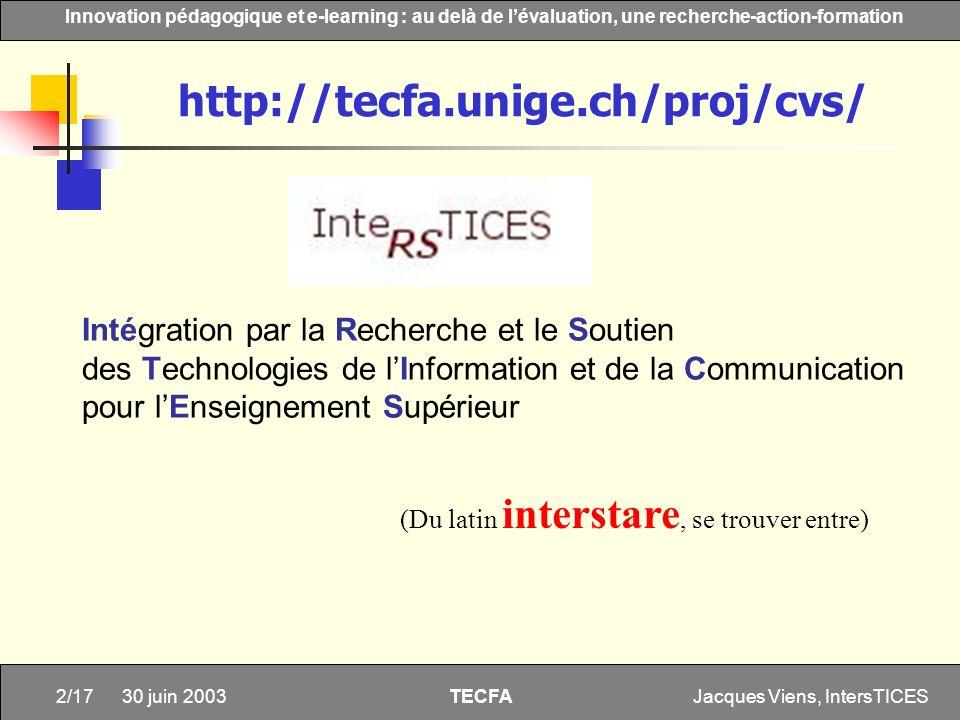 http://tecfa.unige.ch/proj/cvs/ Intégration par la Recherche et le Soutien. des Technologies de l'Information et de la Communication.