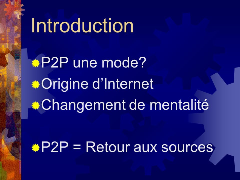 Introduction P2P une mode Origine d'Internet Changement de mentalité