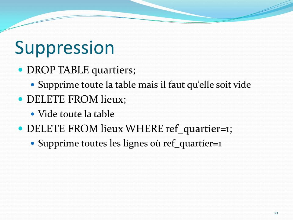 Suppression DROP TABLE quartiers; DELETE FROM lieux;
