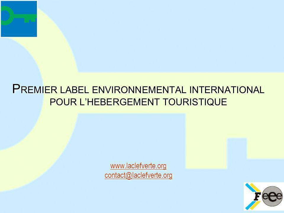 PREMIER LABEL ENVIRONNEMENTAL INTERNATIONAL POUR L'HEBERGEMENT TOURISTIQUE www.laclefverte.org contact@laclefverte.org