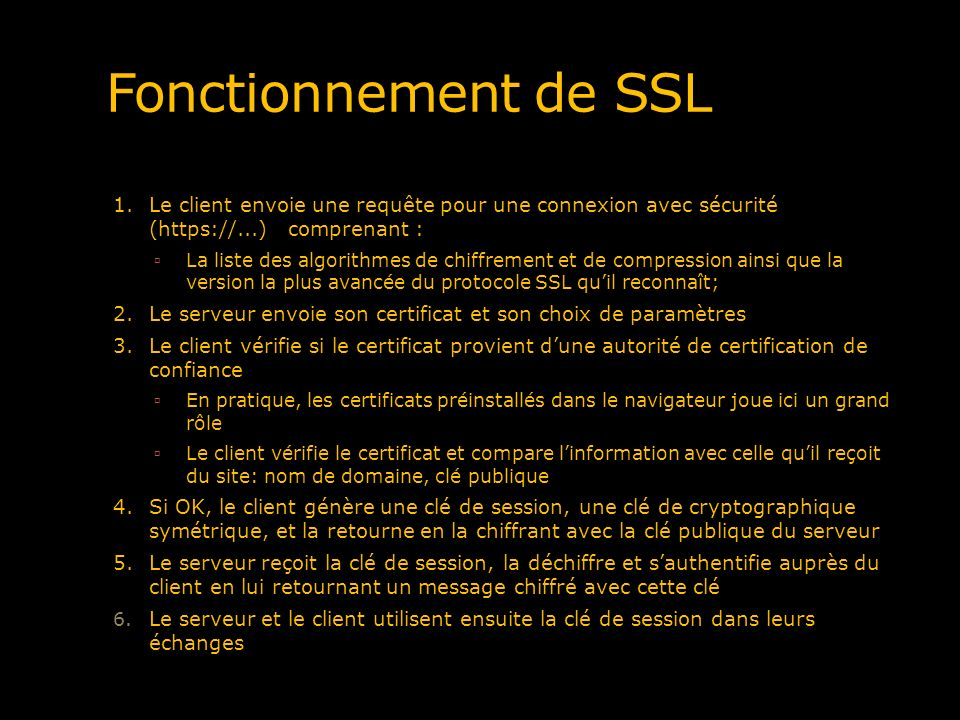 Fonctionnement de SSL 1. Le client envoie une requête pour une connexion avec sécurité (https://...) comprenant :
