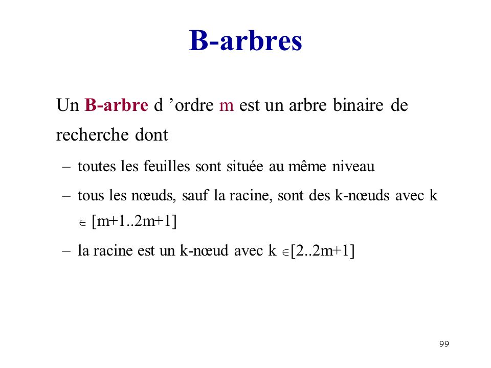 B-arbres Un B-arbre d 'ordre m est un arbre binaire de recherche dont