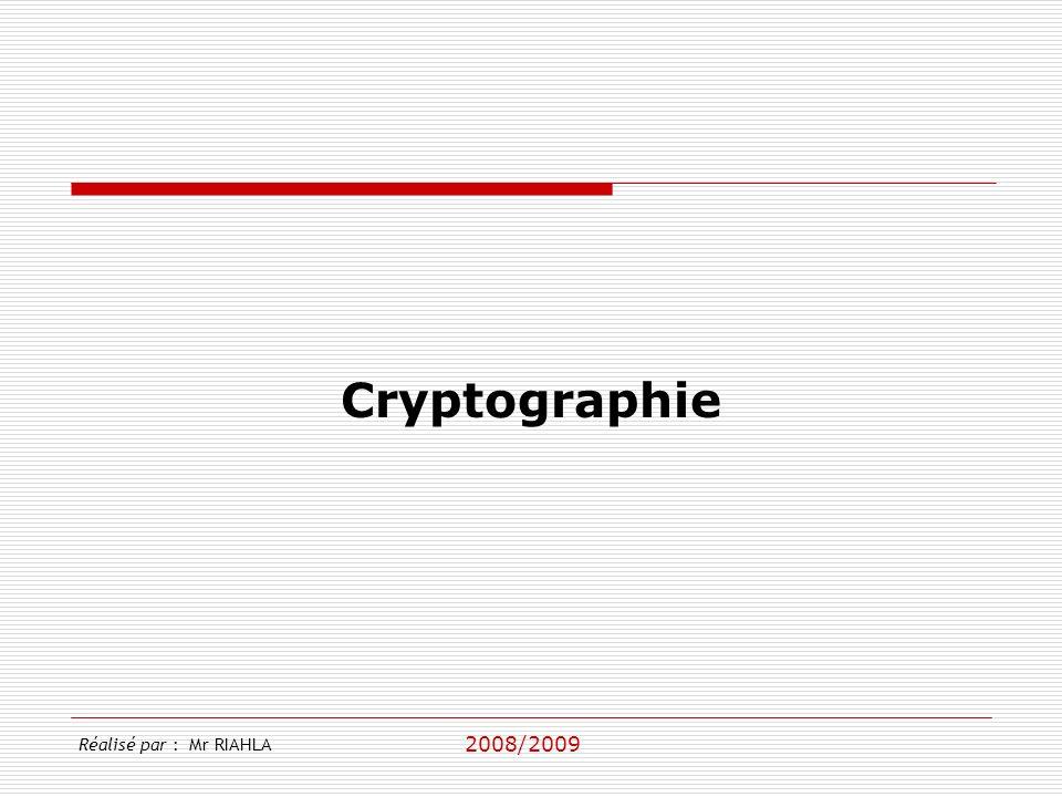 Cryptographie Réalisé par : Mr RIAHLA 2008/2009