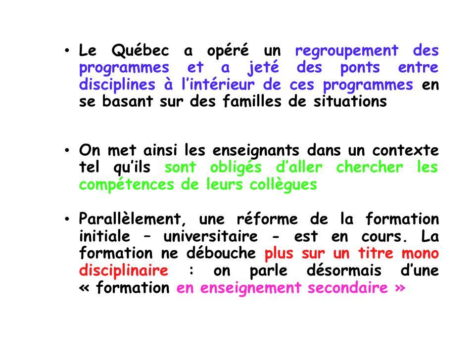 Le Québec a opéré un regroupement des programmes et a jeté des ponts entre disciplines à l'intérieur de ces programmes en se basant sur des familles de situations