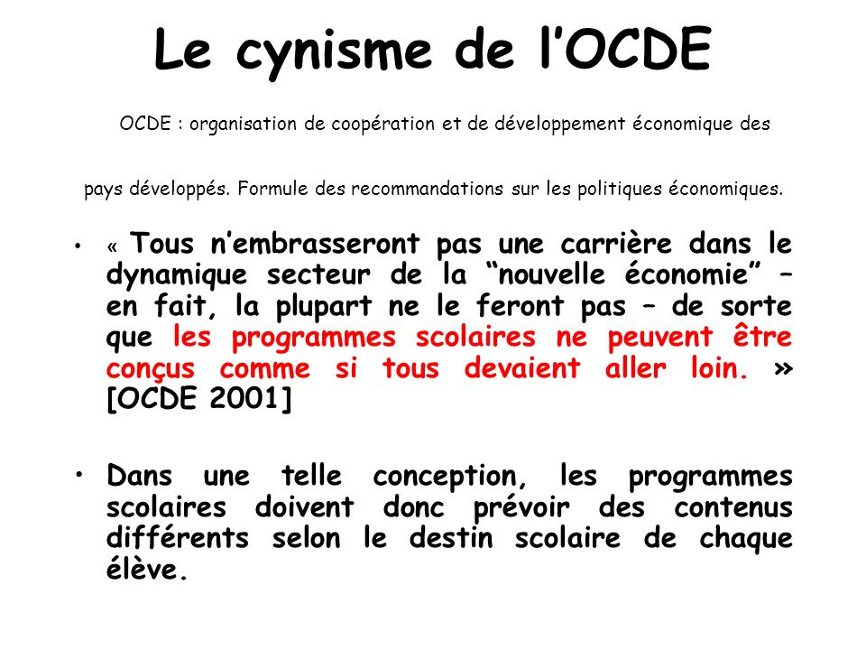 Le cynisme de l'OCDE OCDE : organisation de coopération et de développement économique des pays développés. Formule des recommandations sur les politiques économiques.