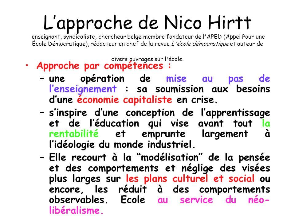 L'approche de Nico Hirtt enseignant, syndicaliste, chercheur belge membre fondateur de l APED (Appel Pour une École Démocratique), rédacteur en chef de la revue L école démocratique et auteur de divers ouvrages sur l école.