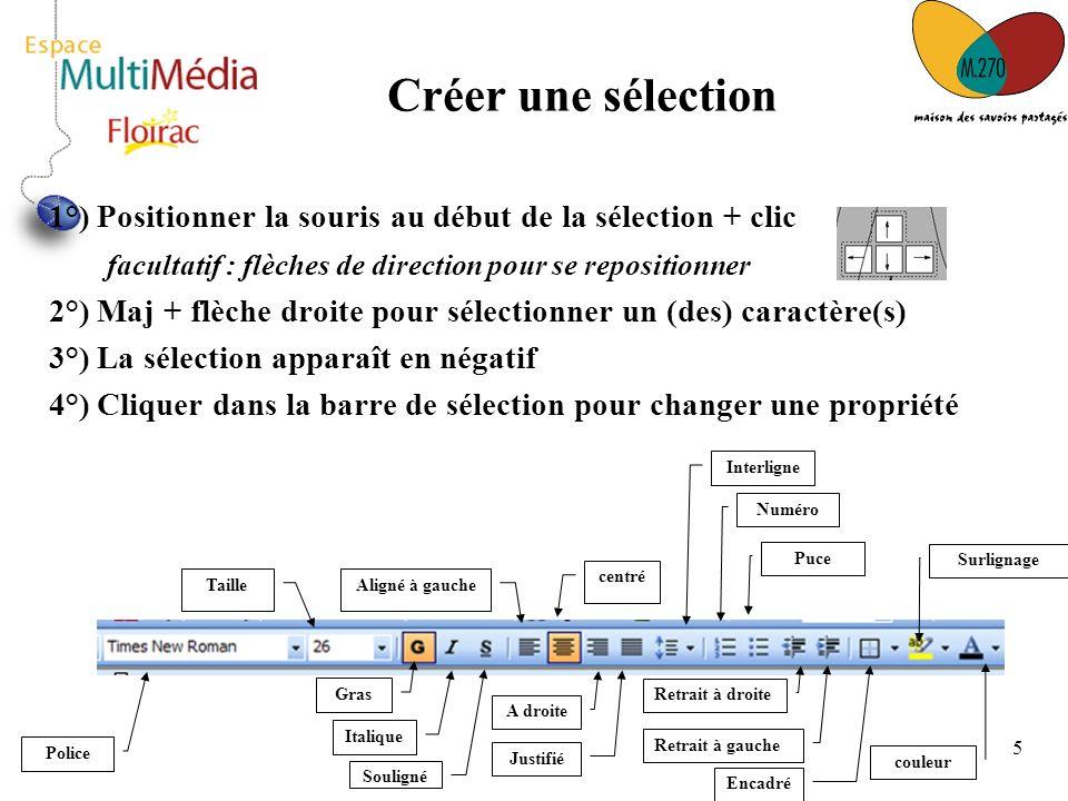 Créer une sélection 1°) Positionner la souris au début de la sélection + clic. facultatif : flèches de direction pour se repositionner.