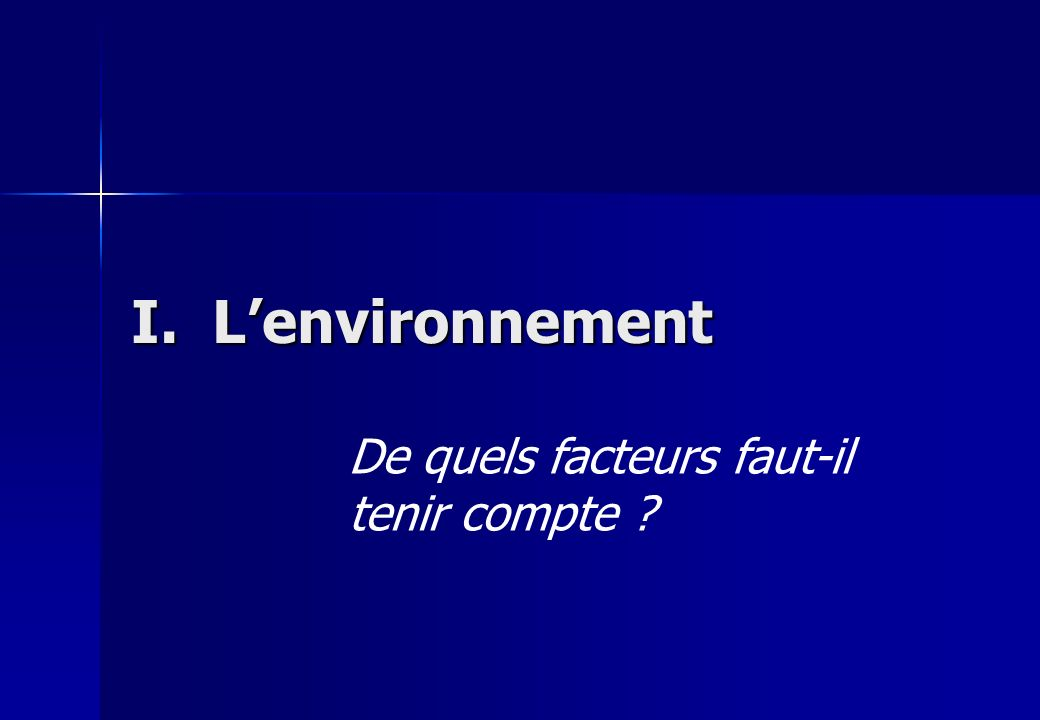 I. L'environnement De quels facteurs faut-il tenir compte