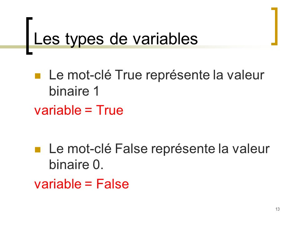 Les types de variables Le mot-clé True représente la valeur binaire 1