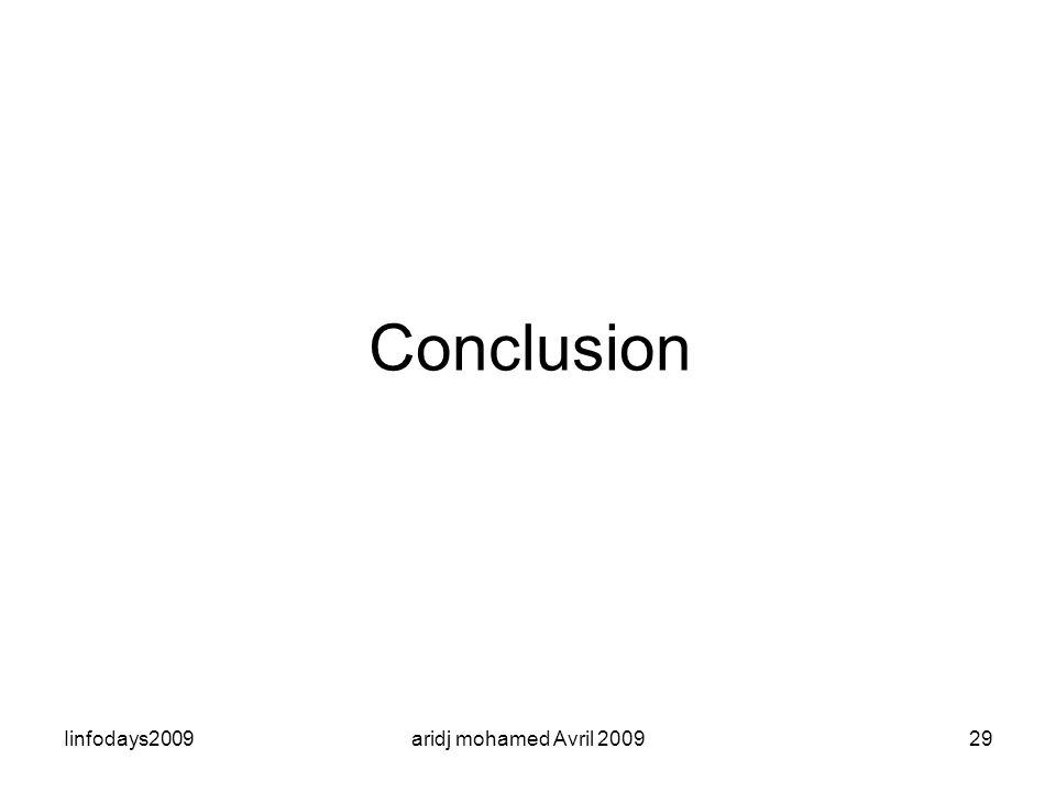 Conclusion Iinfodays2009 aridj mohamed Avril 2009
