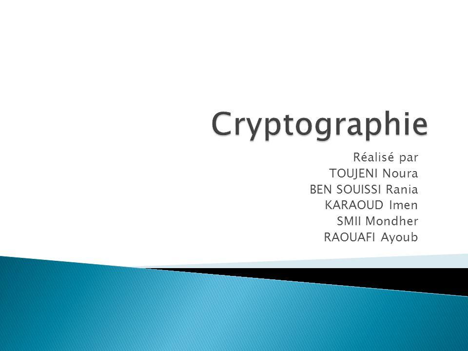 Cryptographie Réalisé par TOUJENI Noura BEN SOUISSI Rania KARAOUD Imen
