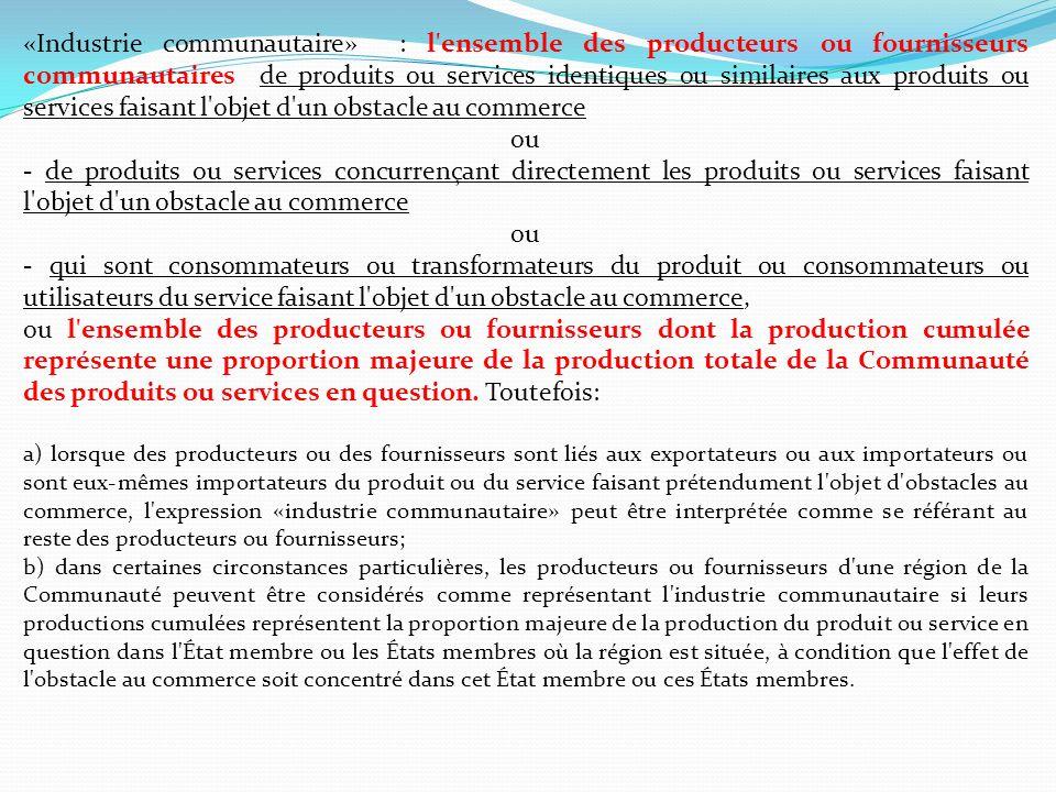 «Industrie communautaire» : l ensemble des producteurs ou fournisseurs communautaires de produits ou services identiques ou similaires aux produits ou services faisant l objet d un obstacle au commerce